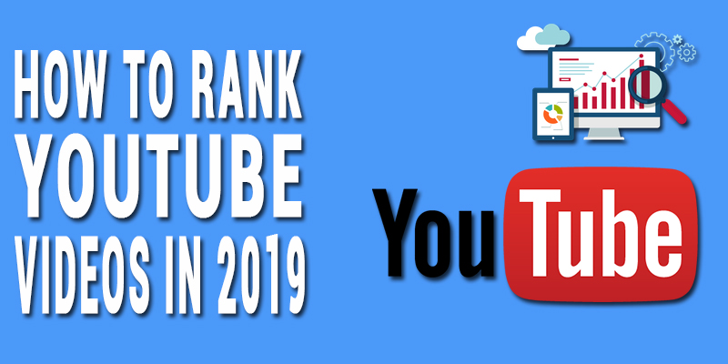 How to Rank YouTube Videos in 2019